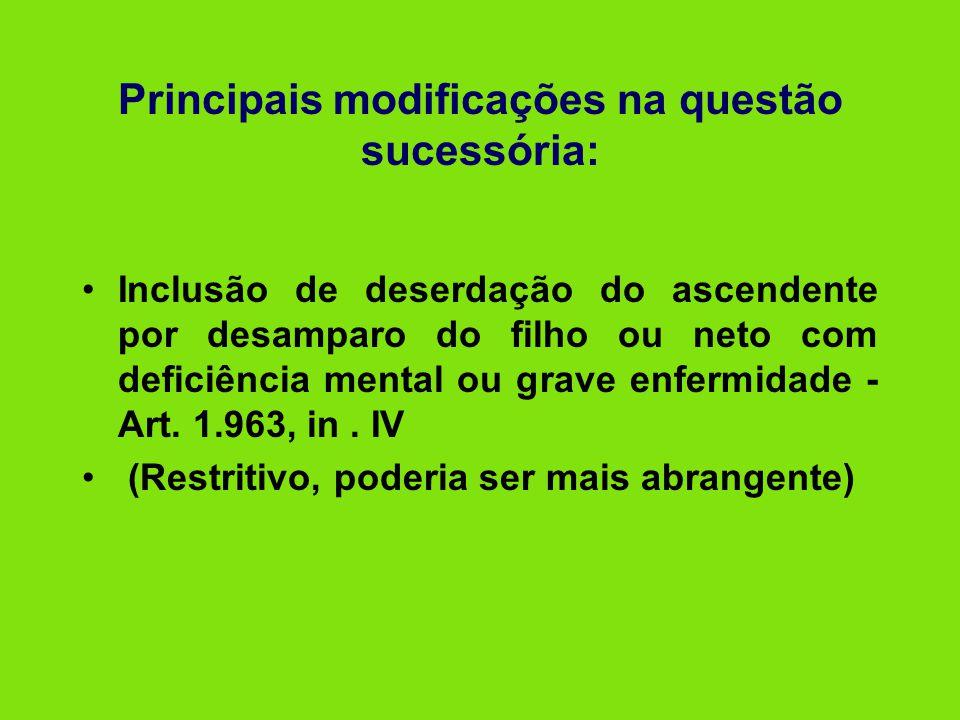 Principais modificações na questão sucessória: •Inclusão de deserdação do ascendente por desamparo do filho ou neto com deficiência mental ou grave en