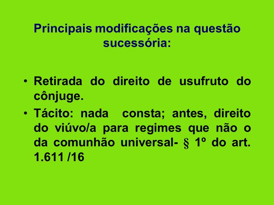 Principais modificações na questão sucessória: •Retirada do direito de usufruto do cônjuge. •Tácito: nada consta; antes, direito do viúvo/a para regim