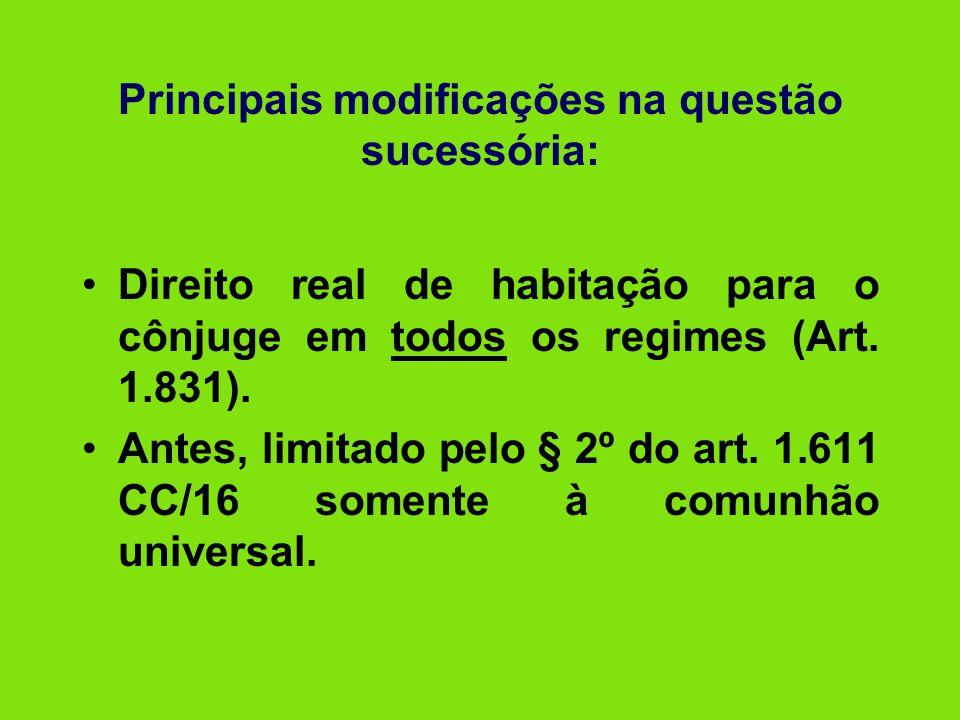 Principais modificações na questão sucessória: •Direito real de habitação para o cônjuge em todos os regimes (Art. 1.831). •Antes, limitado pelo § 2º