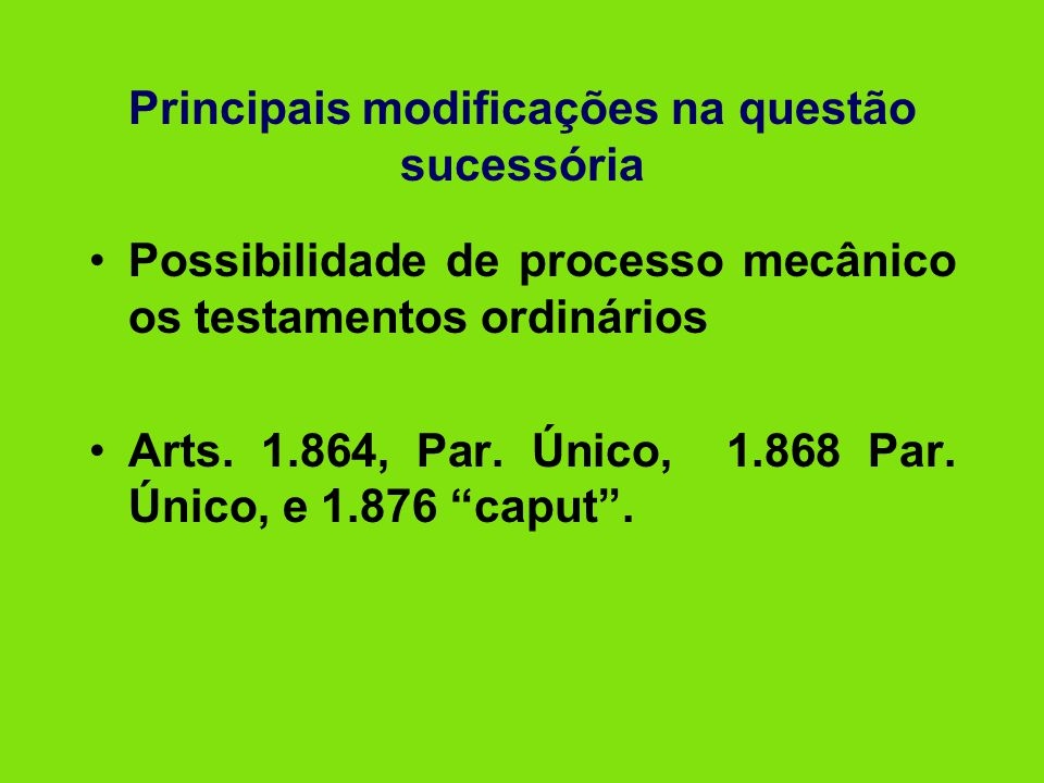 Principais modificações na questão sucessória: • Substituição fideicomissária, possível somente para hipóteses em que o herdeiro fideicomissário for ainda não concebido por ocasião da morte do testador Art.