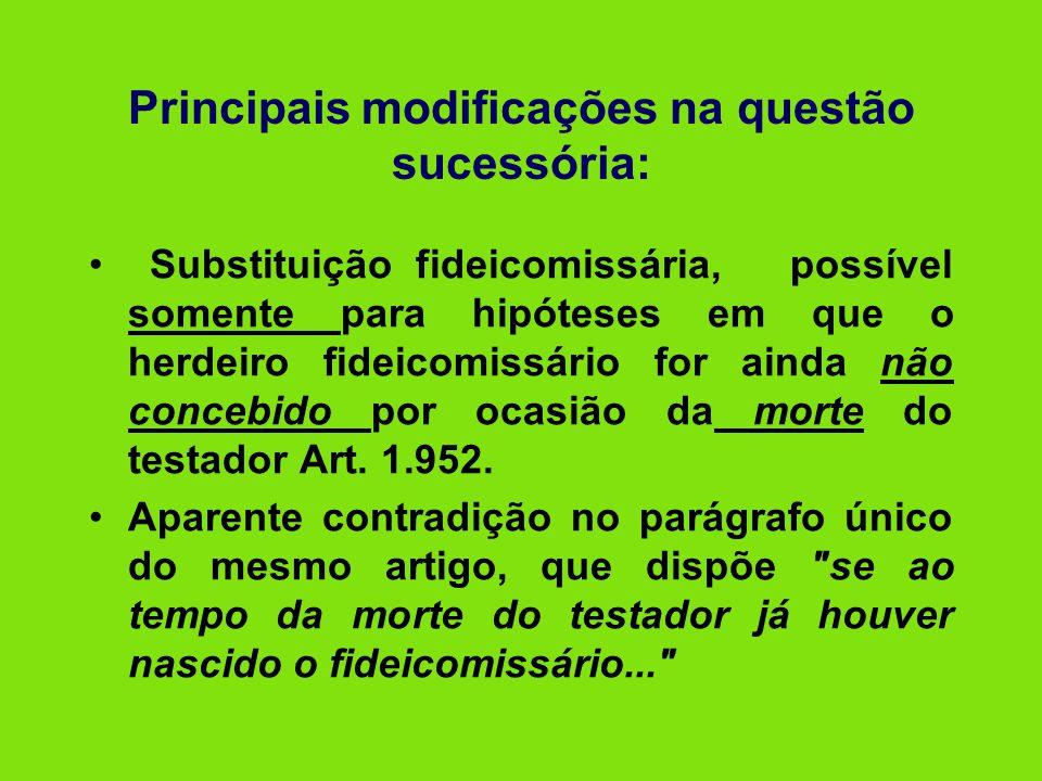Principais modificações na questão sucessória: • Substituição fideicomissária, possível somente para hipóteses em que o herdeiro fideicomissário for a