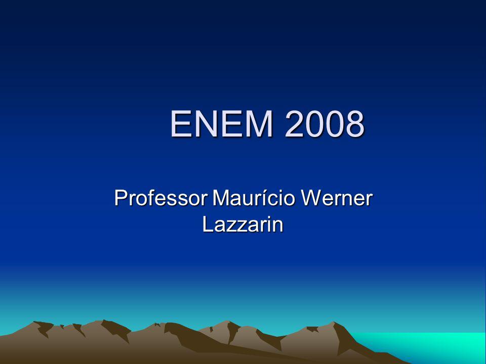 ENEM 2008 Professor Maurício Werner Lazzarin