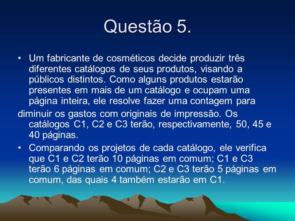 Questão 5. •Um fabricante de cosméticos decide produzir três diferentes catálogos de seus produtos, visando a públicos distintos. Como alguns produtos