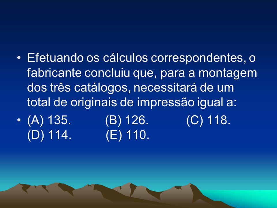 •Efetuando os cálculos correspondentes, o fabricante concluiu que, para a montagem dos três catálogos, necessitará de um total de originais de impress