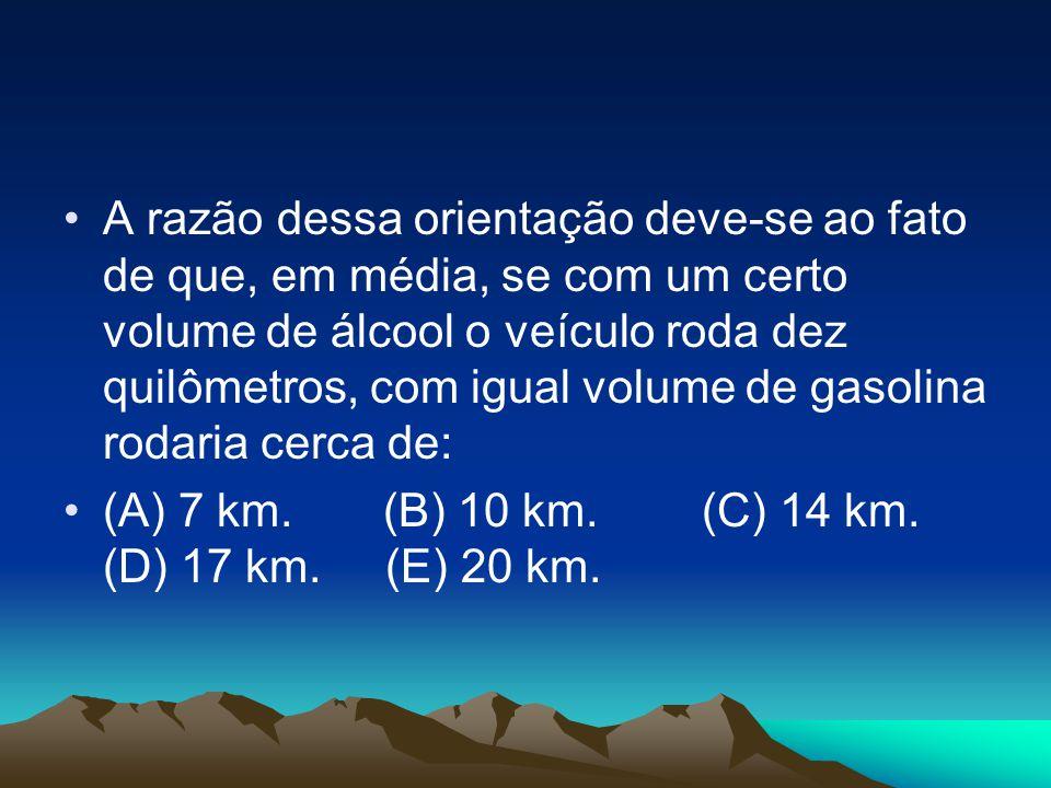 •A razão dessa orientação deve-se ao fato de que, em média, se com um certo volume de álcool o veículo roda dez quilômetros, com igual volume de gasol