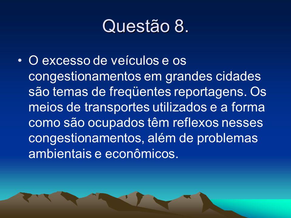 Questão 8. •O excesso de veículos e os congestionamentos em grandes cidades são temas de freqüentes reportagens. Os meios de transportes utilizados e