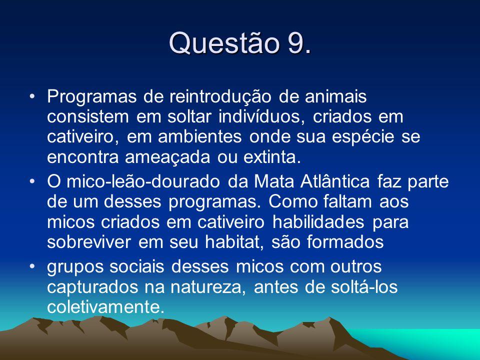 Questão 9. •Programas de reintrodução de animais consistem em soltar indivíduos, criados em cativeiro, em ambientes onde sua espécie se encontra ameaç