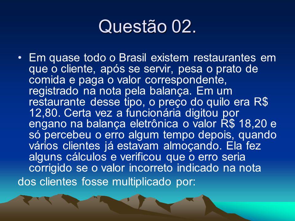 Questão 02. •Em quase todo o Brasil existem restaurantes em que o cliente, após se servir, pesa o prato de comida e paga o valor correspondente, regis