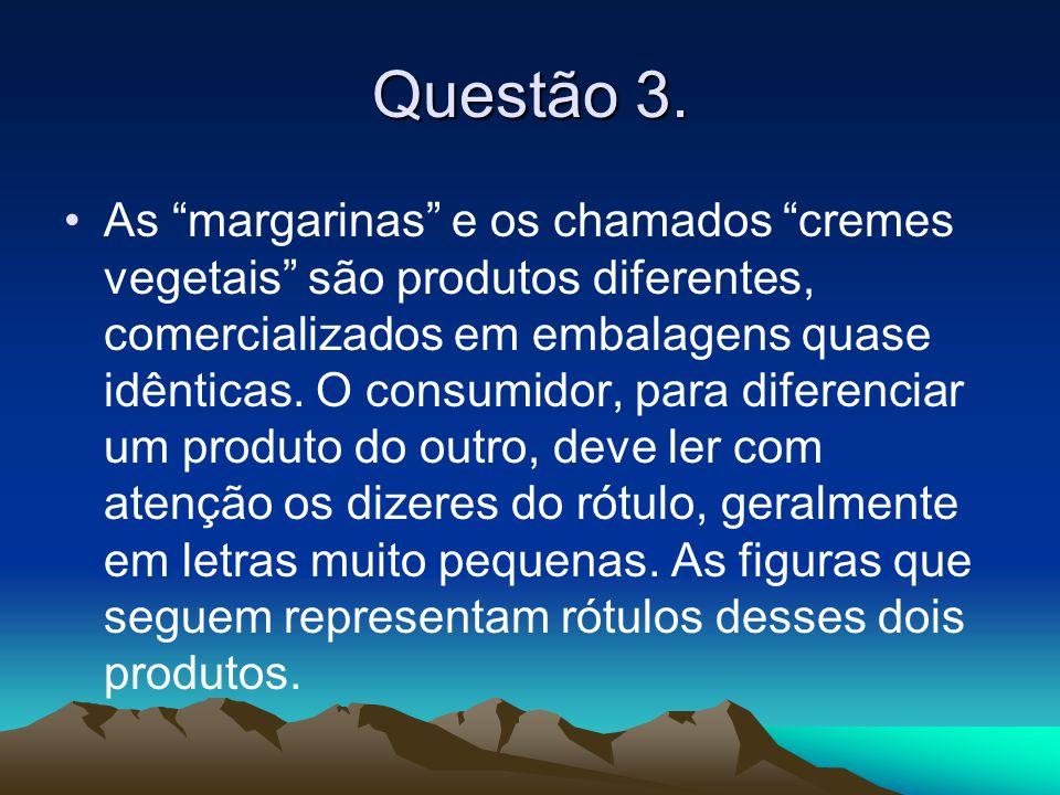"""Questão 3. •A•As """"margarinas"""" e os chamados """"cremes vegetais"""" são produtos diferentes, comercializados em embalagens quase idênticas. O consumidor, pa"""
