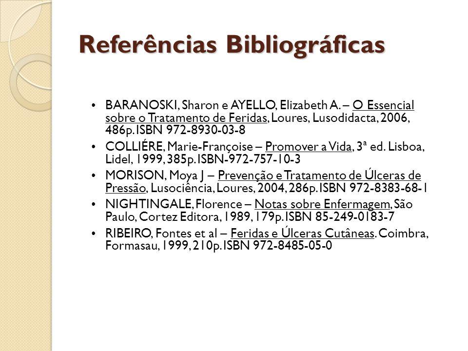 Referências Bibliográficas •BARANOSKI, Sharon e AYELLO, Elizabeth A. – O Essencial sobre o Tratamento de Feridas, Loures, Lusodidacta, 2006, 486p. ISB