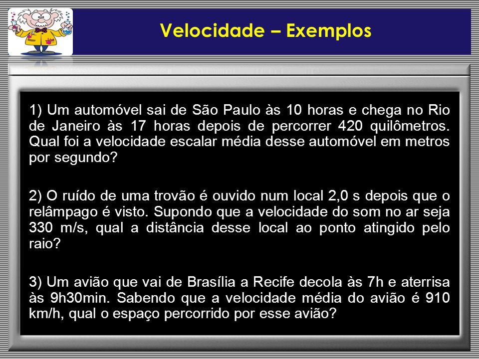 1) Um automóvel sai de São Paulo às 10 horas e chega no Rio de Janeiro às 17 horas depois de percorrer 420 quilômetros.