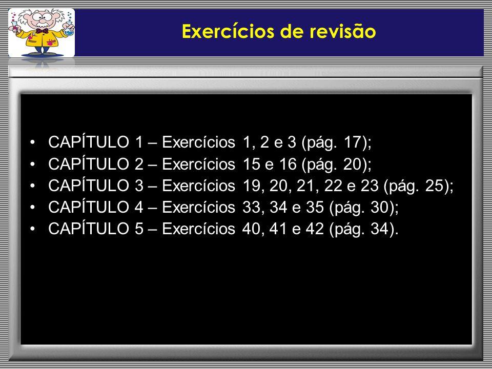 •CAPÍTULO 1 – Exercícios 1, 2 e 3 (pág.17); •CAPÍTULO 2 – Exercícios 15 e 16 (pág.