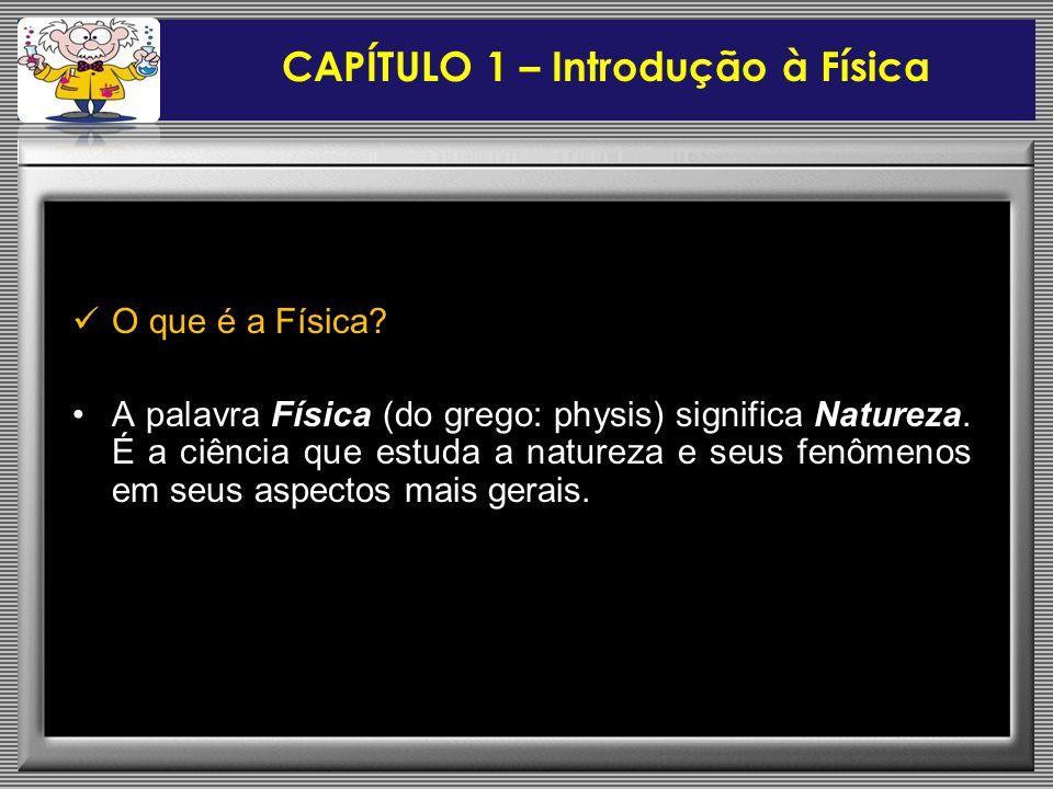  O que é a Física.•A palavra Física (do grego: physis) significa Natureza.