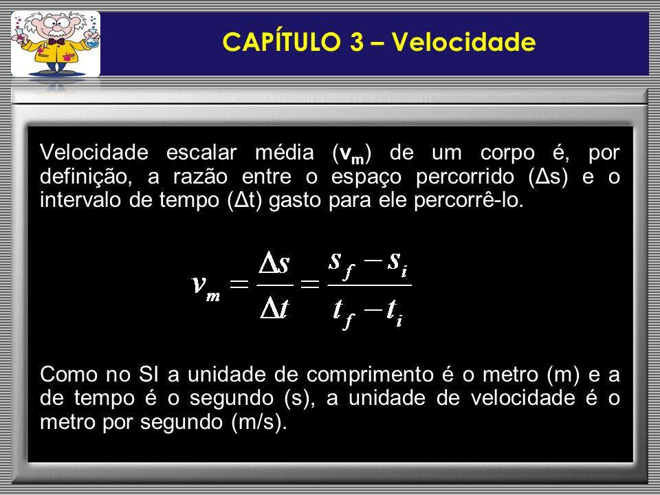 Velocidade escalar média (v m ) de um corpo é, por definição, a razão entre o espaço percorrido (Δs) e o intervalo de tempo (Δt) gasto para ele percorrê-lo.
