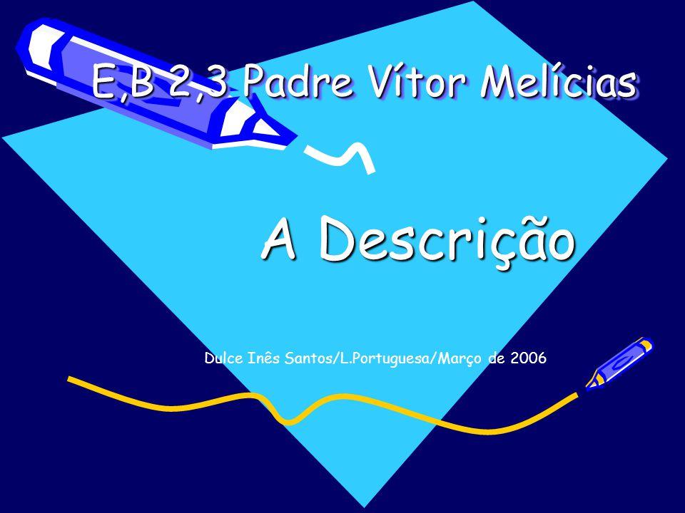 E,B 2,3 Padre Vítor Melícias A Descrição Dulce Inês Santos/L.Portuguesa/Março de 2006