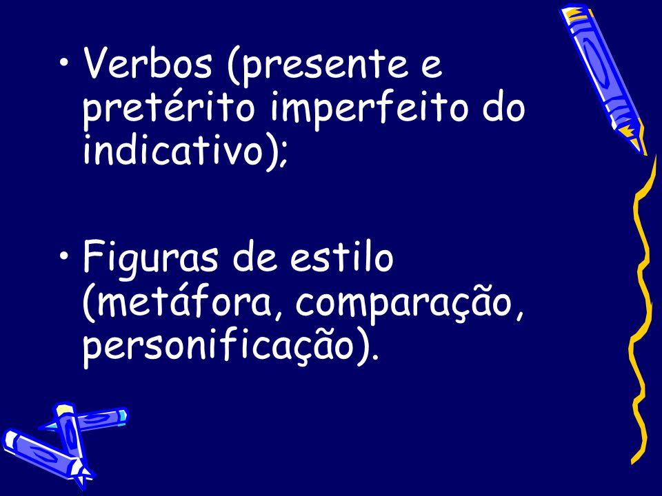 •Verbos (presente e pretérito imperfeito do indicativo); •Figuras de estilo (metáfora, comparação, personificação).