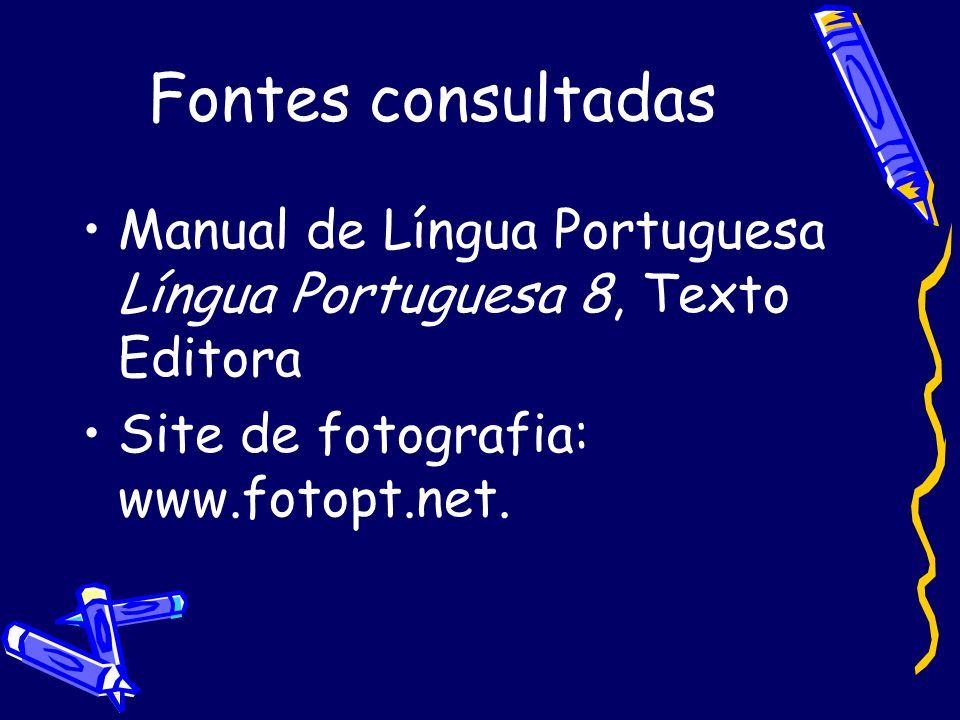 Fontes consultadas •Manual de Língua Portuguesa Língua Portuguesa 8, Texto Editora •Site de fotografia: www.fotopt.net.