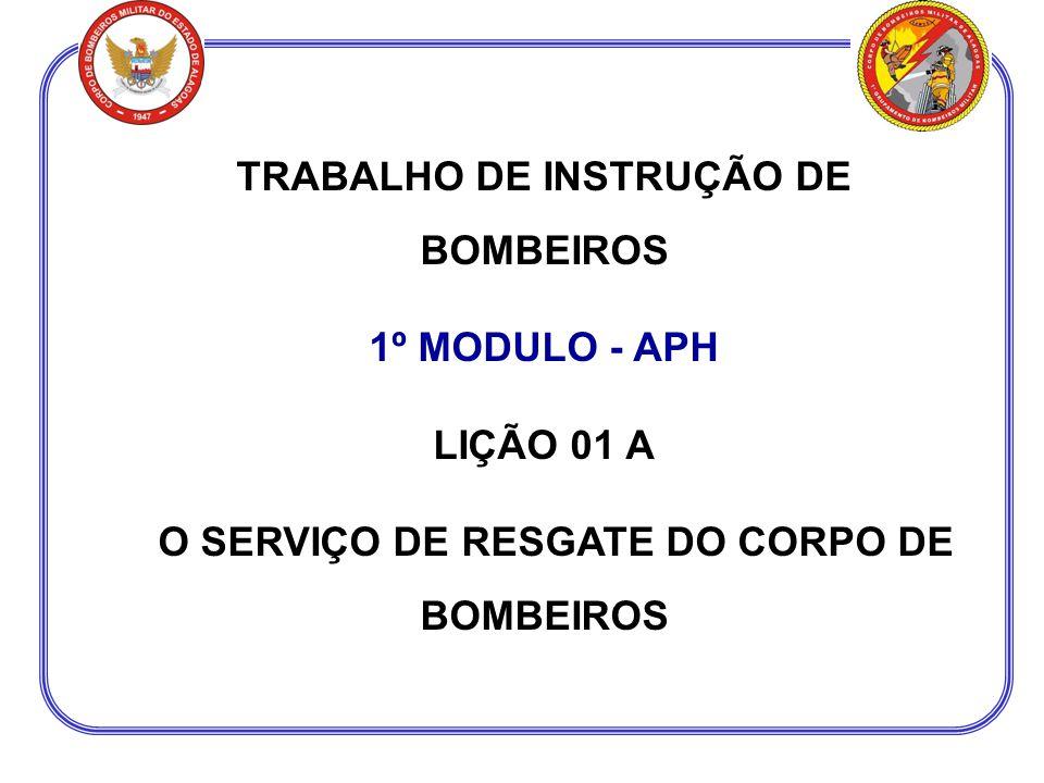 TRABALHO DE INSTRUÇÃO DE BOMBEIROS 1º MODULO - APH LIÇÃO 01 A O SERVIÇO DE RESGATE DO CORPO DE BOMBEIROS
