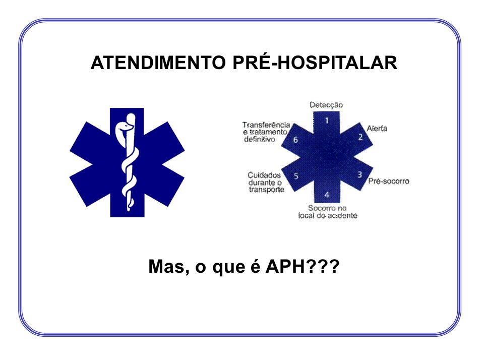 ATENDIMENTO PRÉ-HOSPITALAR Mas, o que é APH???