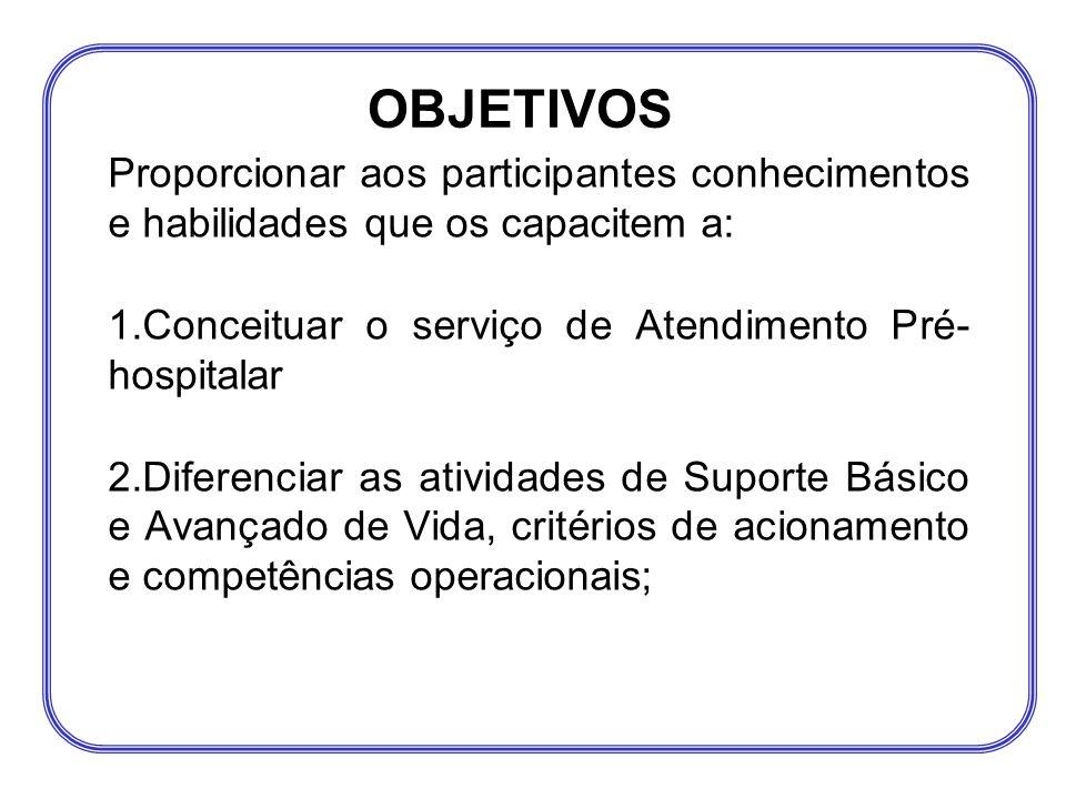 Proporcionar aos participantes conhecimentos e habilidades que os capacitem a: 1.Conceituar o serviço de Atendimento Pré- hospitalar 2.Diferenciar as