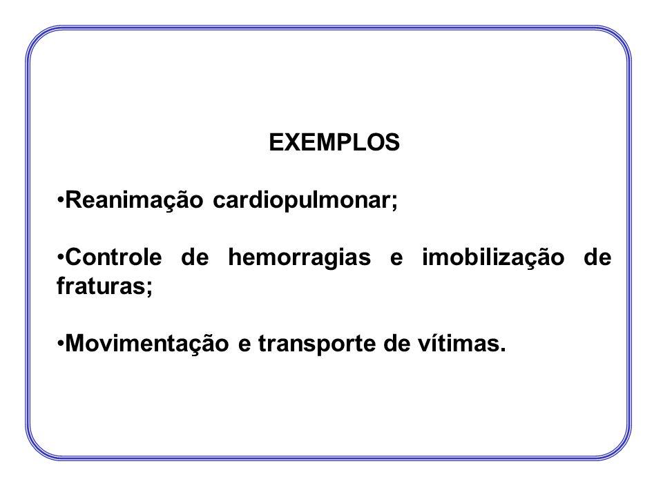 EXEMPLOS •Reanimação cardiopulmonar; •Controle de hemorragias e imobilização de fraturas; •Movimentação e transporte de vítimas.