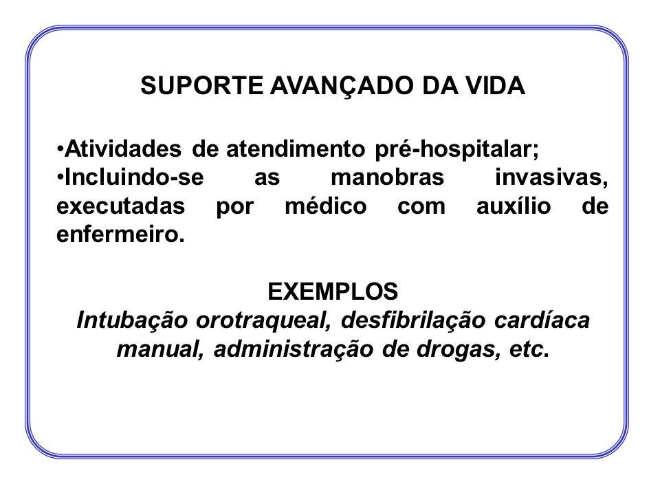 SUPORTE AVANÇADO DA VIDA •Atividades de atendimento pré-hospitalar; •Incluindo-se as manobras invasivas, executadas por médico com auxílio de enfermei