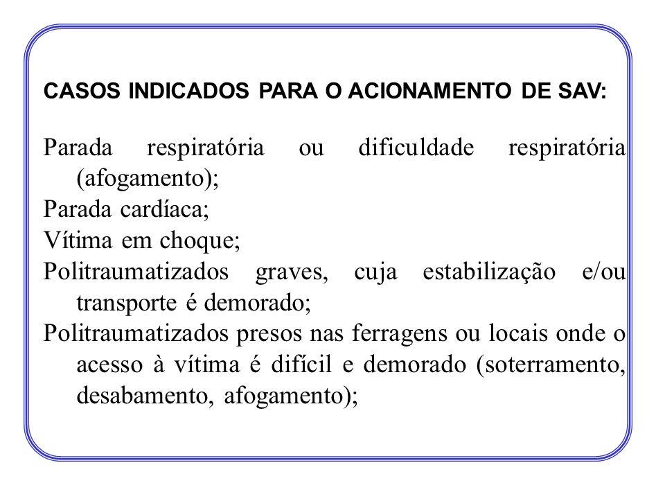 CASOS INDICADOS PARA O ACIONAMENTO DE SAV: Parada respiratória ou dificuldade respiratória (afogamento); Parada cardíaca; Vítima em choque; Politrauma