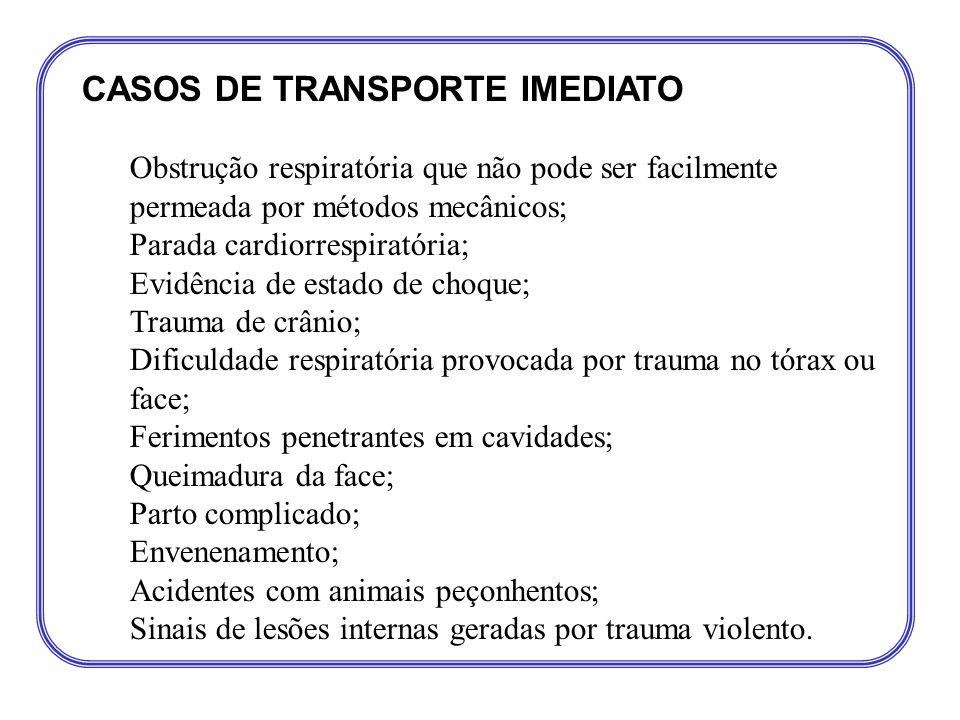 CASOS DE TRANSPORTE IMEDIATO Obstrução respiratória que não pode ser facilmente permeada por métodos mecânicos; Parada cardiorrespiratória; Evidência