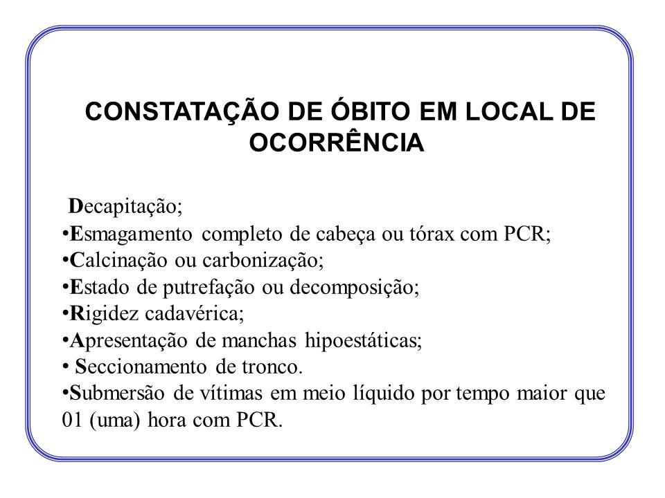 Decapitação; • Esmagamento completo de cabeça ou tórax com PCR; • Calcinação ou carbonização; • Estado de putrefação ou decomposição; • Rigidez cadavé