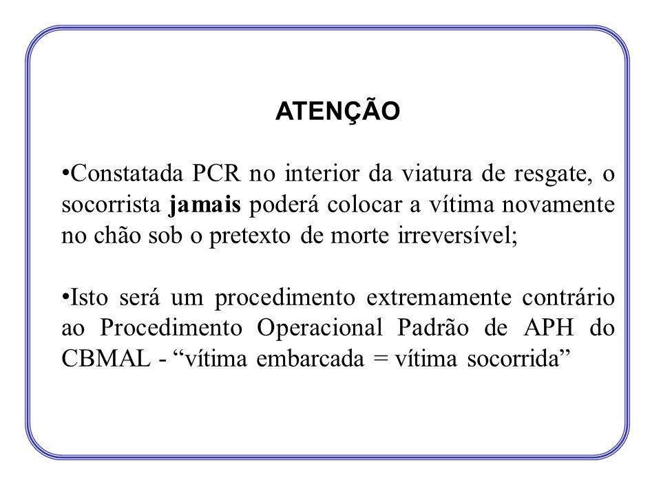 ATENÇÃO • Constatada PCR no interior da viatura de resgate, o socorrista jamais poderá colocar a vítima novamente no chão sob o pretexto de morte irre