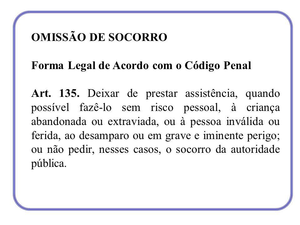 OMISSÃO DE SOCORRO Forma Legal de Acordo com o Código Penal Art. 135. Deixar de prestar assistência, quando possível fazê-lo sem risco pessoal, à cria