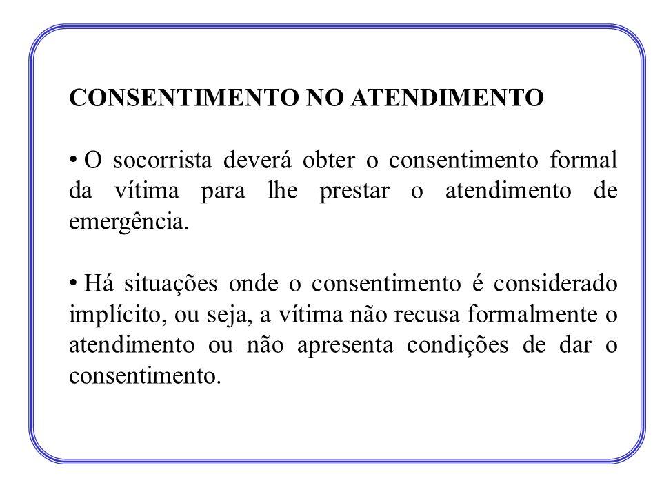 CONSENTIMENTO NO ATENDIMENTO • O socorrista deverá obter o consentimento formal da vítima para lhe prestar o atendimento de emergência. • Há situações