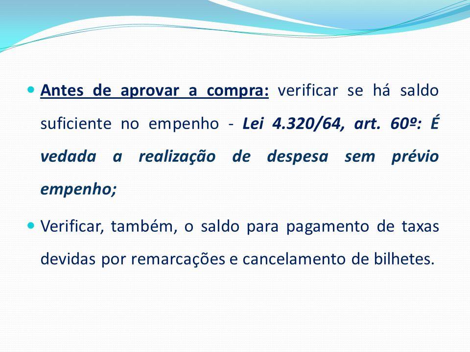  Antes de aprovar a compra: verificar se há saldo suficiente no empenho - Lei 4.320/64, art. 60º: É vedada a realização de despesa sem prévio empenho