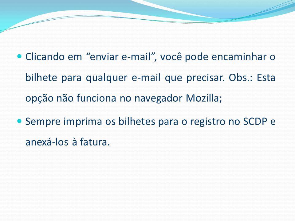 """ Clicando em """"enviar e-mail"""", você pode encaminhar o bilhete para qualquer e-mail que precisar. Obs.: Esta opção não funciona no navegador Mozilla; """