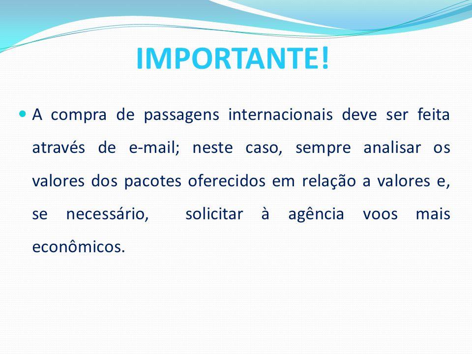  A compra de passagens internacionais deve ser feita através de e-mail; neste caso, sempre analisar os valores dos pacotes oferecidos em relação a valores e, se necessário, solicitar à agência voos mais econômicos.