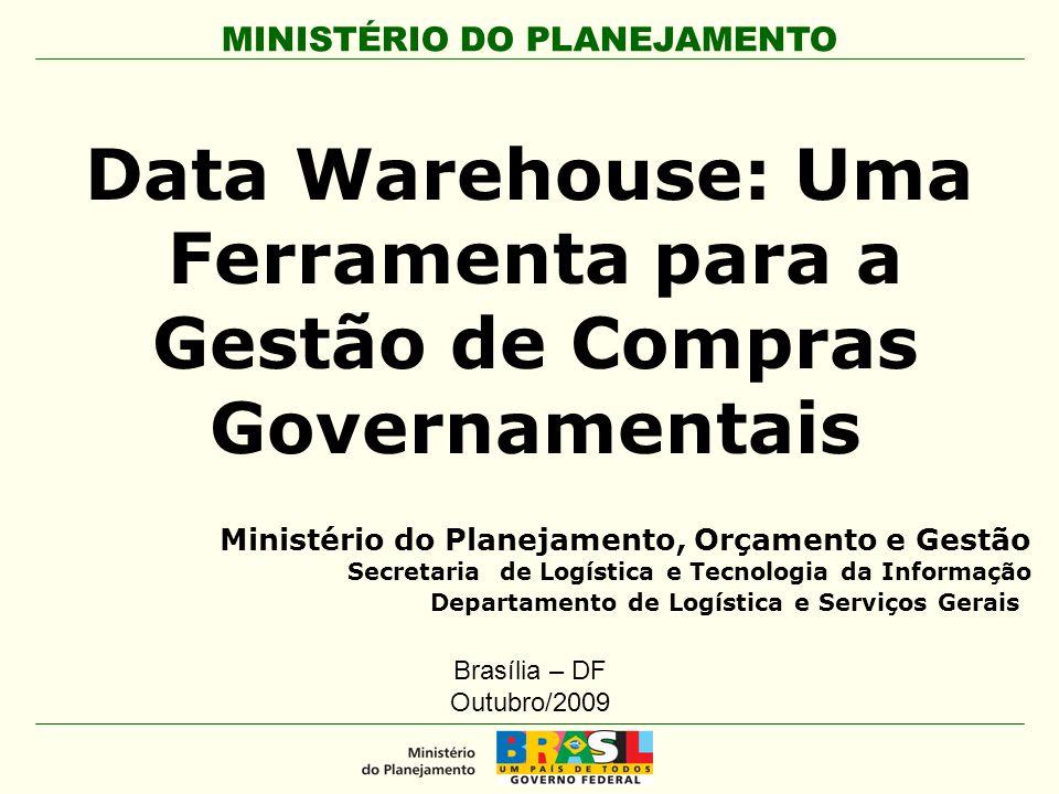 MINISTÉRIO DO PLANEJAMENTO Data Warehouse: Uma Ferramenta para a Gestão de Compras Governamentais Ministério do Planejamento, Orçamento e Gestão Secre