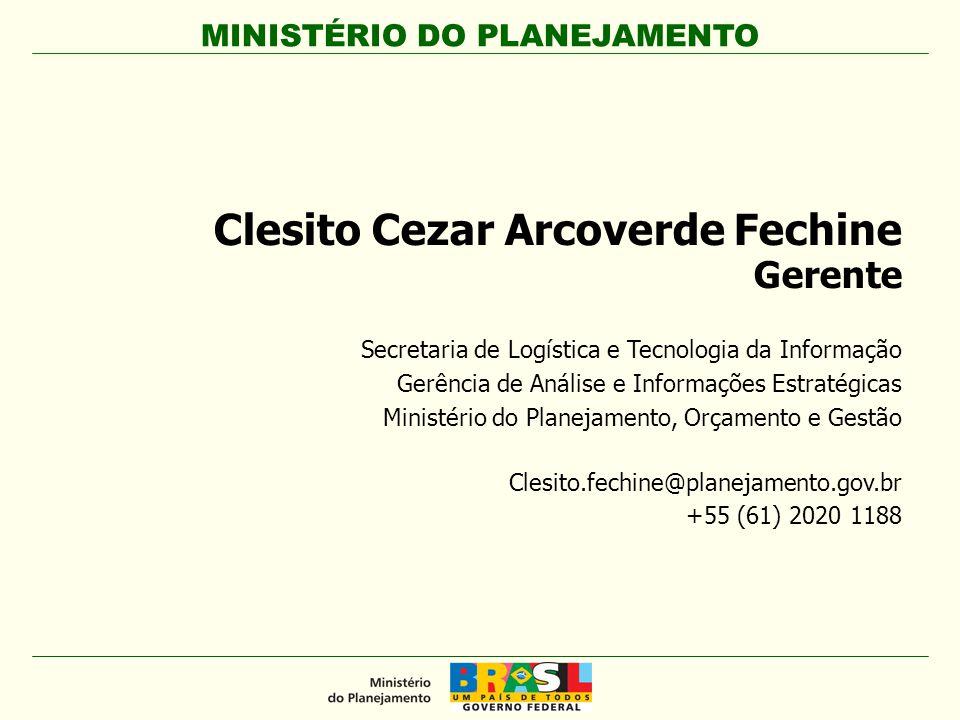 MINISTÉRIO DO PLANEJAMENTO Clesito Cezar Arcoverde Fechine Gerente Secretaria de Logística e Tecnologia da Informação Gerência de Análise e Informaçõe