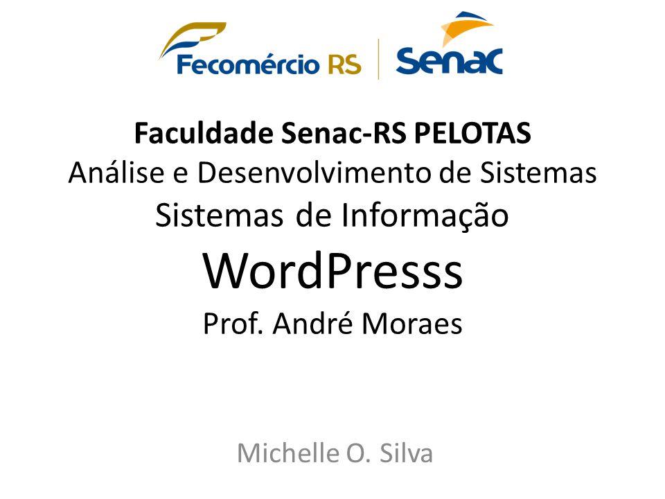 Faculdade Senac-RS PELOTAS Análise e Desenvolvimento de Sistemas Sistemas de Informação WordPresss Prof. André Moraes Michelle O. Silva