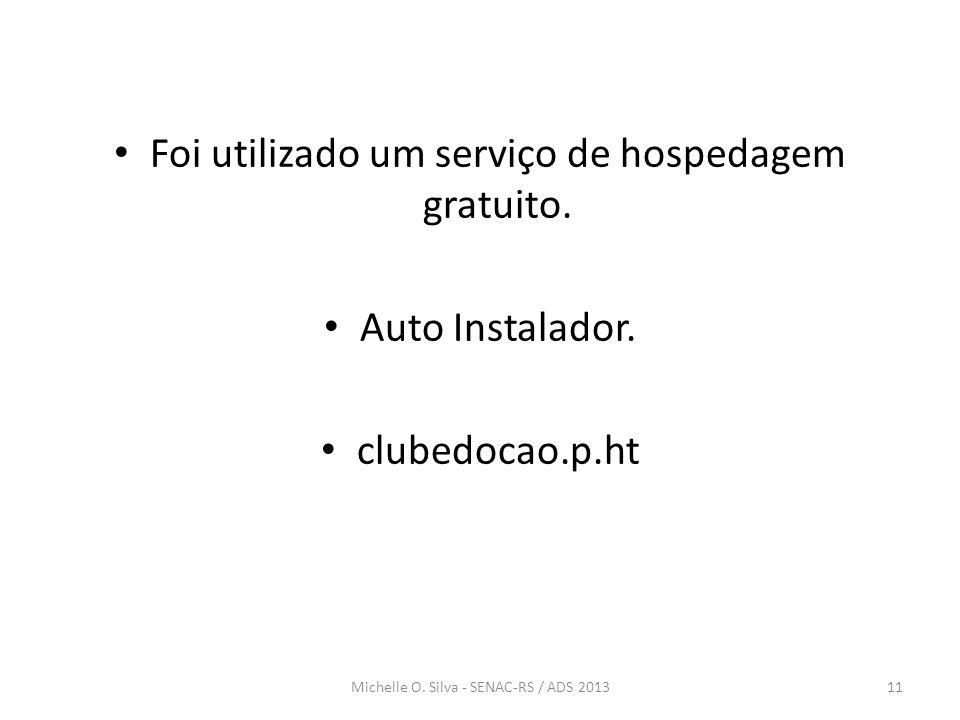 Michelle O. Silva - SENAC-RS / ADS 201311 • Foi utilizado um serviço de hospedagem gratuito. • Auto Instalador. • clubedocao.p.ht