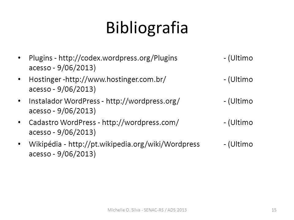 Bibliografia • Plugins - http://codex.wordpress.org/Plugins - (Ultimo acesso - 9/06/2013) • Hostinger -http://www.hostinger.com.br/ - (Ultimo acesso -