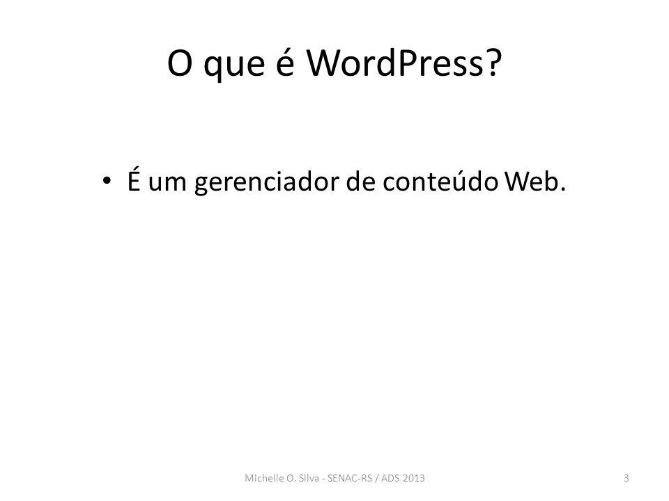 O que é WordPress? • É um gerenciador de conteúdo Web. 3Michelle O. Silva - SENAC-RS / ADS 2013