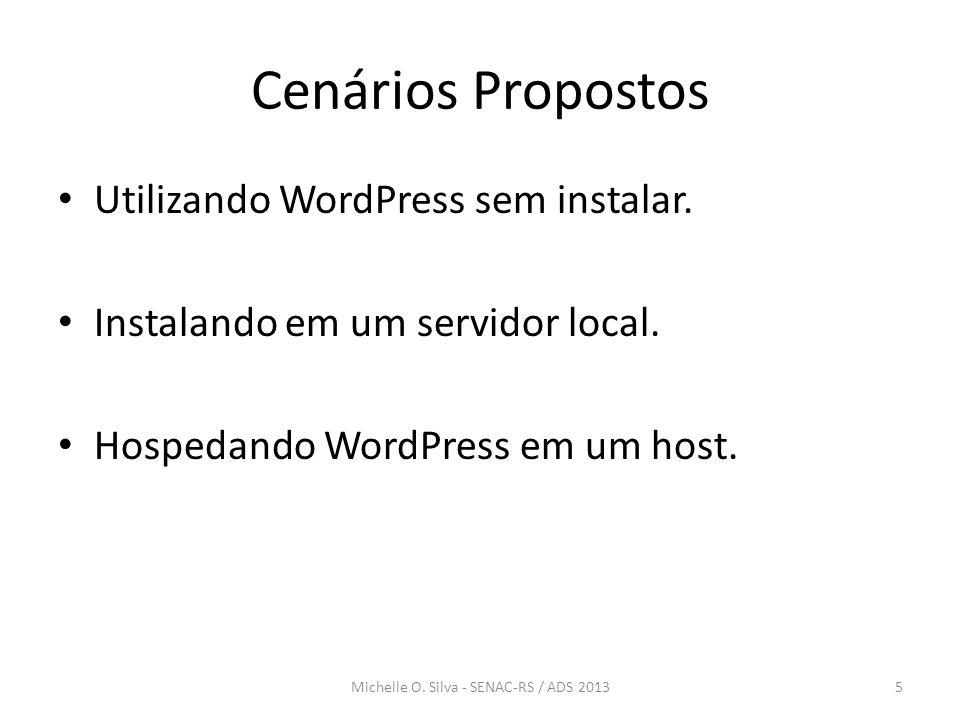 Cenários Propostos • Utilizando WordPress sem instalar. • Instalando em um servidor local. • Hospedando WordPress em um host. 5Michelle O. Silva - SEN