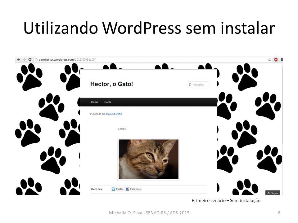 Utilizando WordPress sem instalar 6Michelle O. Silva - SENAC-RS / ADS 2013 Primeiro cenário – Sem instalação