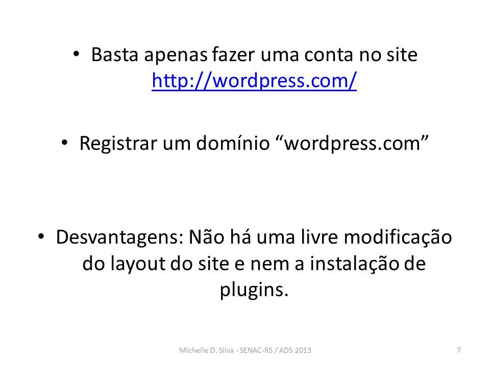 """Michelle O. Silva - SENAC-RS / ADS 20137 • Basta apenas fazer uma conta no site http://wordpress.com/ http://wordpress.com/ • Registrar um domínio """"wo"""