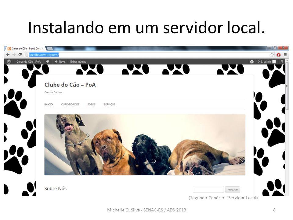 Instalando em um servidor local. 8Michelle O. Silva - SENAC-RS / ADS 2013 (Segundo Cenário – Servidor Local)