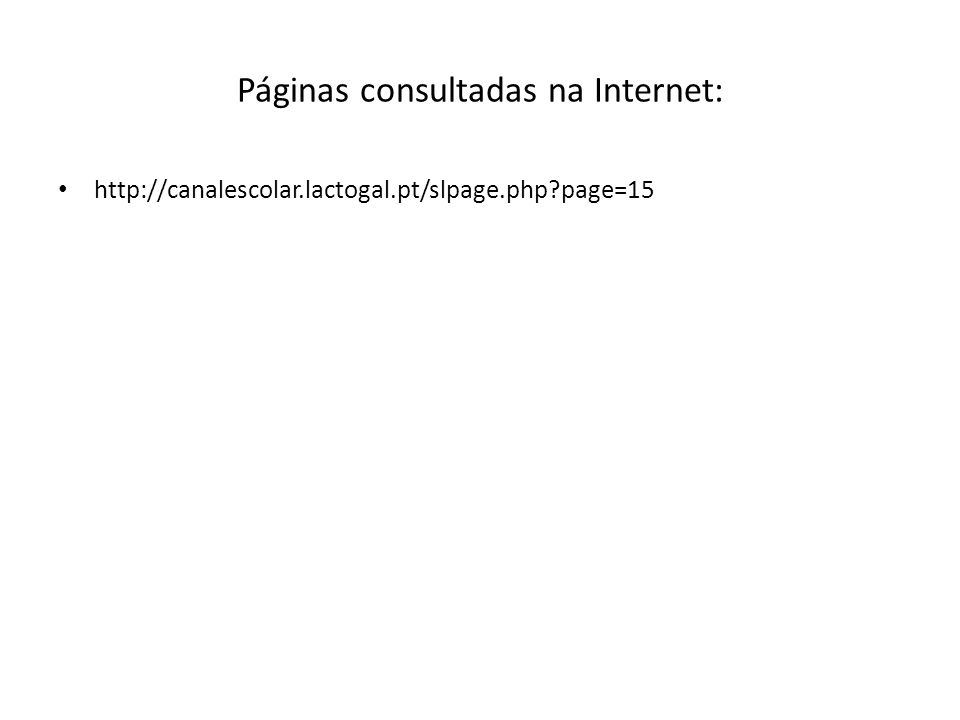 Páginas consultadas na Internet: • http://canalescolar.lactogal.pt/slpage.php?page=15