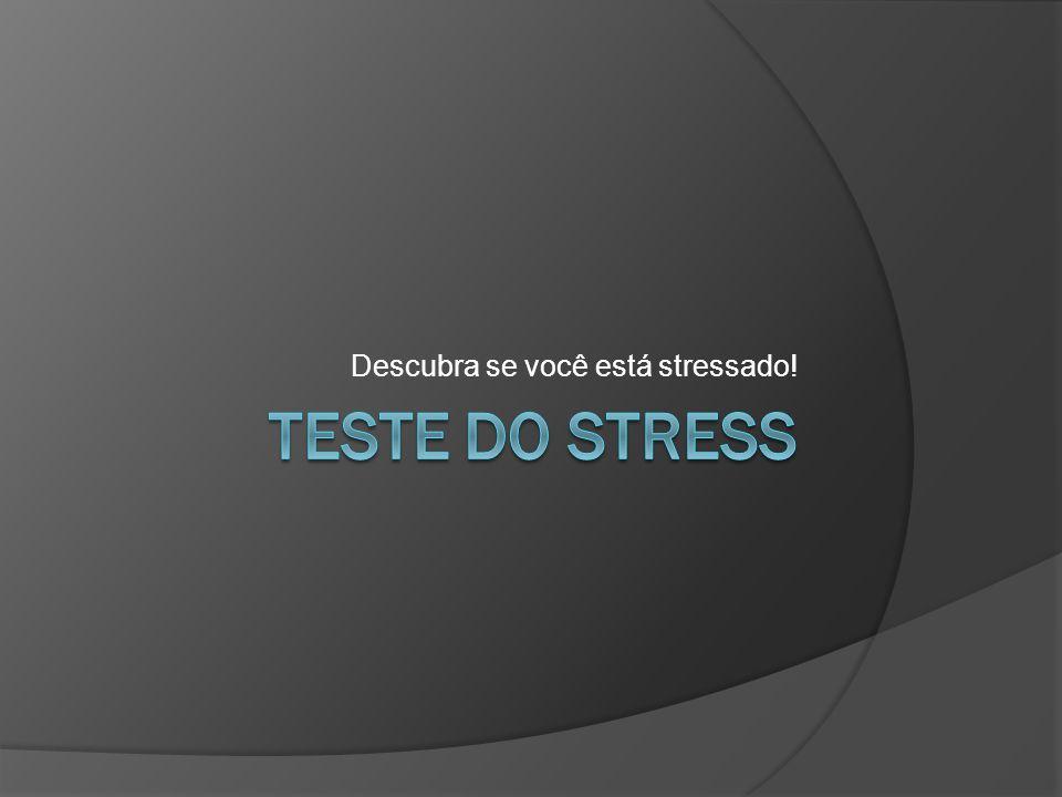 Descubra se você está stressado!