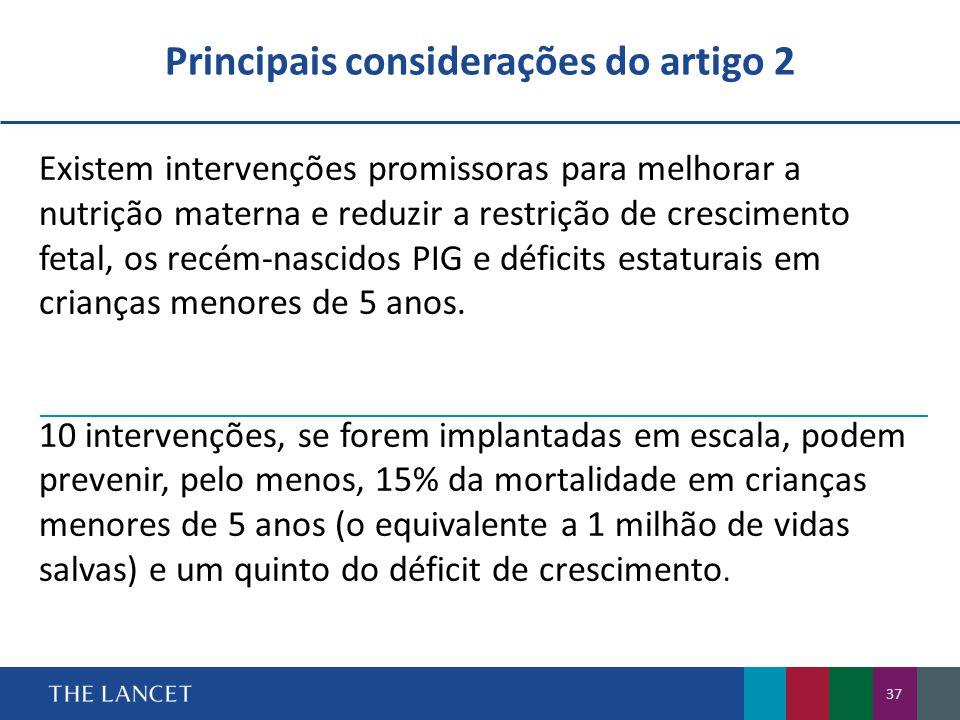 Principais considerações do artigo 2 37 Existem intervenções promissoras para melhorar a nutrição materna e reduzir a restrição de crescimento fetal, os recém-nascidos PIG e déficits estaturais em crianças menores de 5 anos.