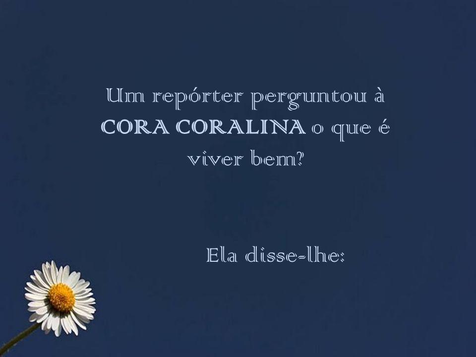 CORA CORALINA (pseudônimo de Ana Lins dos Guimarães Peixoto Bretas) tinha somente o primário. Mas, gênio é gênio! Respeitada por todos os escritores,