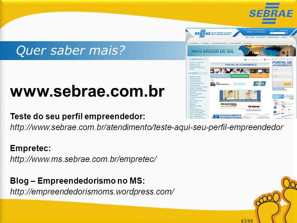 43/44 Quer saber mais? www.sebrae.com.br Teste do seu perfil empreendedor: http://www.sebrae.com.br/atendimento/teste-aqui-seu-perfil-empreendedor Emp